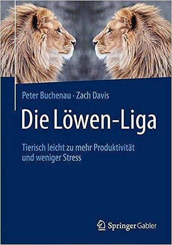 Cover des Buchs: Die Löwen-Liga: Tierisch leicht zu mehr Produktivität und weniger Stress