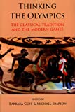 Thinking the Olympics : The Classical Tradition and the Modern Games, Goff, Barbara, 0715639307