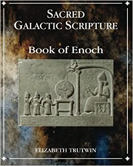 Sacred Galactic Scripture Book of Enoch: Starseeds' Guide to