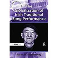 The Globalization of Irish Traditional Song Performance (Ashgate Popular and Folk Music Series) book cover