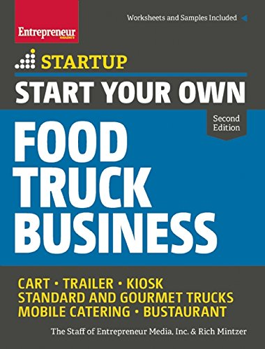 Start Your Own Food Truck Business: Cart • Trailer • Kiosk • Standard and Gourmet Trucks • Mobile Catering • Bustaurant (StartUp Series)