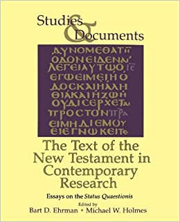 the text of the new testament in contemporary research essays on the text of the new testament in contemporary research essays on the status quaestionis studies documents mr bart d ehrman mr micahel w holmes