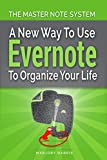 The Master Note System: A New Way to Use Evernote to Organize Your Life offers