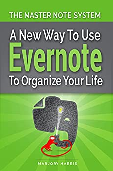 The Master Note System: A New Way to Use Evernote to Organize Your Life by [Harris, Marjory]