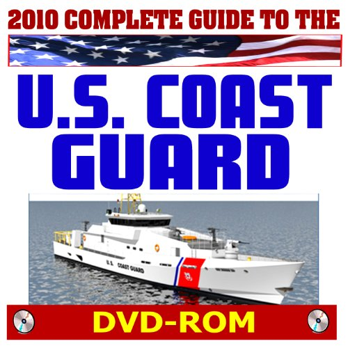 2010 Complete Guide to the U.S. Coast Guard - History, Operations, Roles, Equipment, Units, Ships, Aircraft, Search and Rescue, Law Enforcement, National Security, Images, Videos (Us Coast Guard Aircraft)