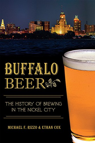 Buffalo Beer:: The History of Brewing in the Nickel City (American (Buffalo Beer)