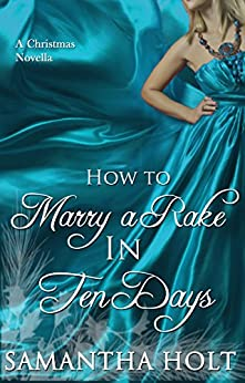 How to Marry a Rake in Ten Days: A Victorian Christmas Story by [Holt, Samantha]