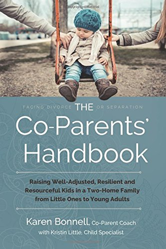 The Co-Parents' Handbook: Raising Well-Adjusted, Resilient, and Resourceful Kids in a Two-Home Family from Little Ones to Young Adults by CreateSpace Independent Publishing Platform