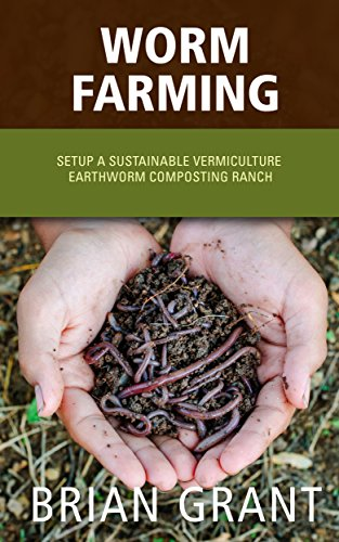 Worm Farming: Setup A Sustainable Vermiculture Earthworm Composting Ranch by [Grant, Brian]