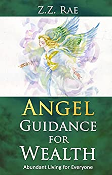 Angel Guidance for Wealth: Abundant Living for Everyone by [Rae, Z.Z.]