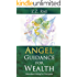 Angel Guidance for Wealth: Abundant Living for Everyone