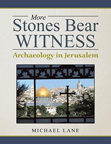 More Stones Bear Witness: Archaeology in Jerusalem