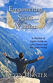 Empowering Spirit Wisdom: A Warrior of Light's Guide on Love, Career and the Spirit World