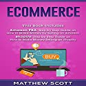 Ecommerce: Amazon FBA - Step by Step Guide on How to Make Money Selling on Amazon | Shopify: Step by Step Guide on How to Make Money Selling on Shopify Audiobook by Matthew Scott Narrated by Christopher Preece