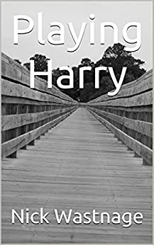 Playing Harry (The Harry Fingle Collection Book 1) by [Wastnage, Nick]