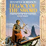 Legacy of the Sword: Chronicles of the Cheysuli, Book 3 | Jennifer Roberson
