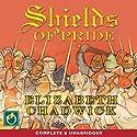 Shields of Pride Hörbuch von Elizabeth Chadwick Gesprochen von: Jonathan Oliver