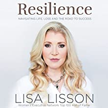 Resilience: Navigating Life, Loss, and the Road to Success Audiobook by Lisa Lisson Narrated by Vanessa Johansson