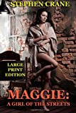 Maggie: a Girl of the Streets - Large Print Edition, Stephen Crane, 1494869926