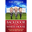 Backdoor to the White House: The 2016 Election and the Crazy Story That Might Come True