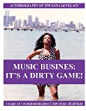 MUSIC BUSINESS: IT'S A DIRTY GAME!, Tiwanda Gail Lovelace, 0989622533