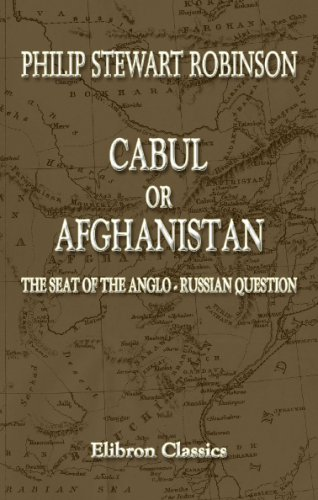 Cabul or Afghanistan: the Seat of the Anglo-Russian Question: Being a Pamphlet of Facts about the Country, the Ameer and the People. With a Map of the Country