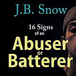16 Signs of an Abuser or Batterer: Personal Support Included!