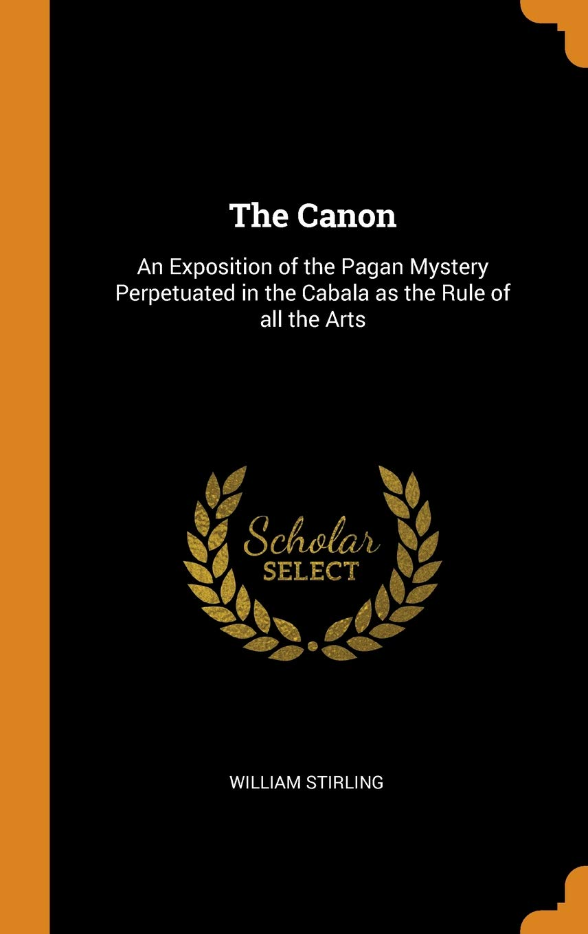 The canon : an exposition of the pagan mystery perpetuated in the Cabala as the rule of all the arts