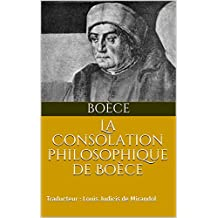 La Consolation philosophique de Boèce: Traducteur : Louis Judicis de Mirandol (French Edition)