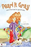 Pearl H. Gray and the Bad to Good Day, Julie Datko, 1606960563