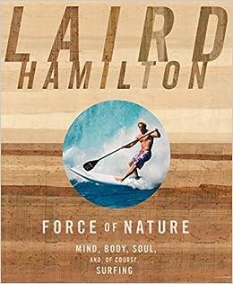 Force of Nature: Mind, Body, Soul, And, of Course, Surfing: Amazon.es: Laird Hamilton: Libros en idiomas extranjeros