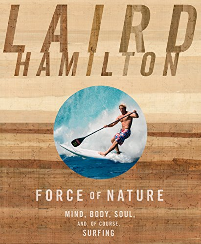 Force of Nature: Mind, Body, Soul, And, of Course, Surfing [Laird Hamilton] (Tapa Blanda)
