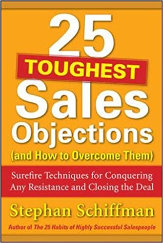 25 Toughest Sales Objections-and How to Overcome Them (Marketing/Sales/Advertising & Promotion)