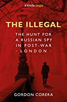 The Illegal: The Hunt for a Russian Spy in Post-War London (Kindle Single)