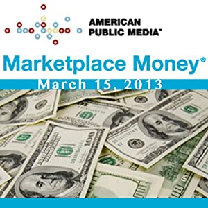 Marketplace Money, March 15, 2013