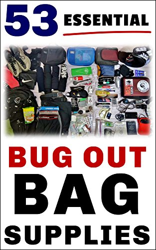 "53 Essential Bug Out Bag Supplies: : How to Build a Suburban ""Go Bag"" You Can Rely Upon by [Brindle, Damian]"