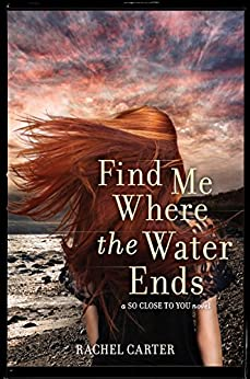 Find Me Where the Water Ends (So Close to You) by [Carter, Rachel]