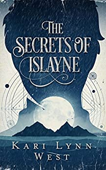 The Secrets of Islayne by [West, Kari Lynn]