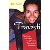 Travesti: Sex, Gender, and Culture among Brazilian Transgendered Prostitutes (Worlds of Desire: The Chicago Series on Sexuali