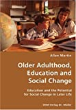 Older Adulthood, Education and Social Change- Education and the Potential for Social Change in Later Life, Allan Martin, 3836425955