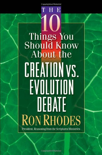 The 10 Things You Should Know About the Creation vs. Evolution Debate (Rhodes, Ron)