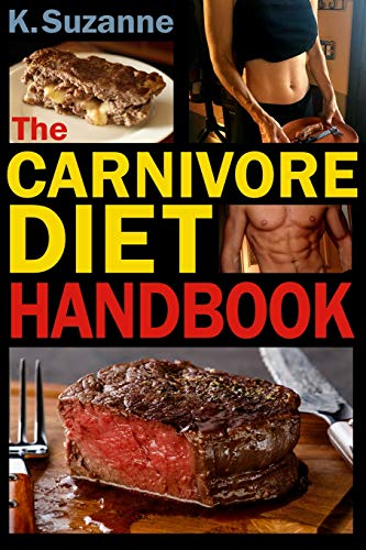 The Carnivore Diet Handbook: Get Lean, Strong, and Feel Your Best Ever on a 100% Animal-Based Diet por K. Suzanne