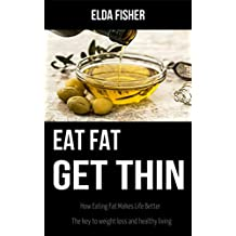 Eat Fat Get Thin: How Eating Fat Makes Life Better, The key to weight loss and healthy living