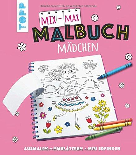 Mix-Max-Malbuch Mädchen: ausmalen - umblättern - neu erfinden ...