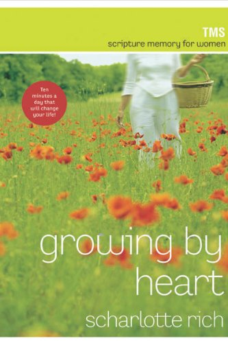 Growing by Heart: Scripture Memory for Women (Quiet Times for the Heart)