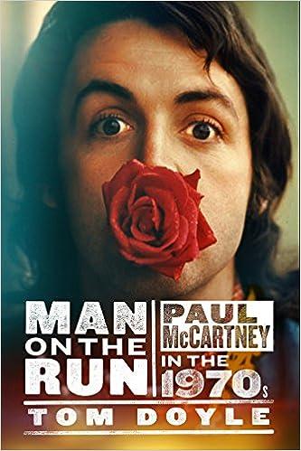 Man On The Run Paul McCartney In 1970s Amazoncouk Tom Doyle 9781846972393 Books