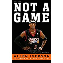 Allen Iverson - Not a game : L'ascension et la chute d'une icône (French Edition)