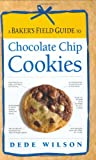 A Baker's Field Guide to Chocolate Chip Cookies, Dede Wilson, 1558322957