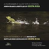 A Photographic Guide of the Common Amphibians & Reptiles of Costa Rica/ Guía fotográfica de los anfibios y reptiles más comunes de Costa Rica