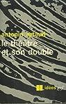 Le theatre et son double suivi de le theatre de seraphin. collection : idees n° 114 par Artaud